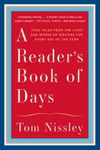 A Reader's Book of Days: True Tales from the Lives and Works of Writers for Every Day of the Year Cover Image