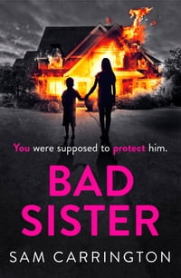 Bad Sister: The gripping psychological thriller everyone is talking about