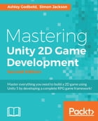 Mastering Unity 2D Game Development - Second Edition by Ashley Godbold