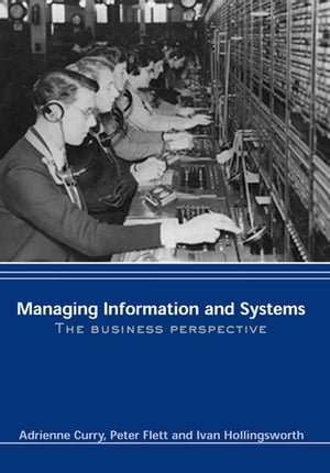 Managing Information & Systems The Business Perspective