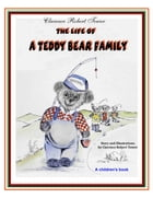 The Life of a Teddy Bear Family by Clarence Robert Tower