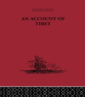 An Account of Tibet The Travels of Ippolito Desideri of Pistoia,  S.J. 1712- 1727