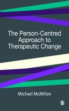 The Person-Centred Approach to Therapeutic Change by Mr Michael McMillan