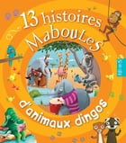 13 histoires maboules d'animaux dingos by Claire Renaud