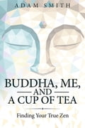 Buddha, Me, And a Cup of Tea: Finding Your True Zen 77fa95df-a41b-4a89-bccf-b8ae342cde21