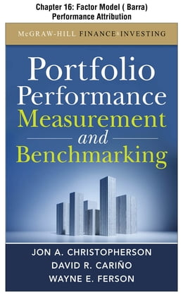 Book Portfolio Performance Measurement and Benchmarking, Chapter 16 - Factor Model (Barra) Performance… by David R. Carino