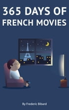 365 days of French Movie: A Guide to Learn French by Watching French Films + Daily Movie Recommendations by Frédéric BIBARD