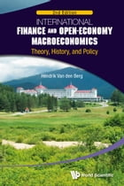 International Finance and Open-Economy Macroeconomics: Theory, History, and Policy by Hendrik Van den Berg