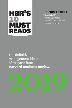 """HBR's 10 Must Reads 2019: The Definitive Management Ideas of the Year from Harvard Business Review (with bonus article """"Now What?"""" by Joan C. Williams and Suzanne Lebsock) (HBR's 10 Must Reads)"""