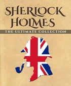 Sherlock Holmes: The Ultimate Collection by Arthur Conan Doyle
