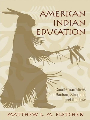 American Indian Education Counternarratives in Racism,  Struggle,  and the Law