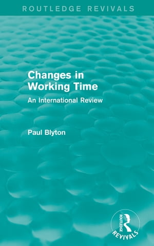 Changes in Working Time (Routledge Revivals) An International Review