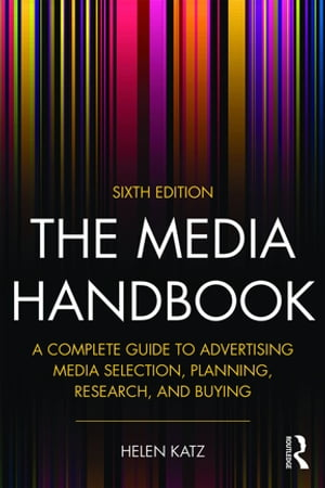 The Media Handbook A Complete Guide to Advertising Media Selection,  Planning,  Research,  and Buying