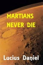 Martians Never Die by Lucius Daniel