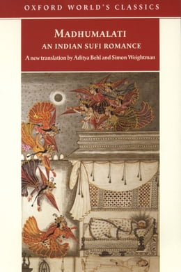 Book Madhumalati: An Indian Sufi Romance by Aditya Behl