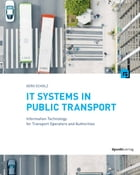 IT Systems in Public Transport: Information Technology for Transport Operators and Authorities by Gero Scholz
