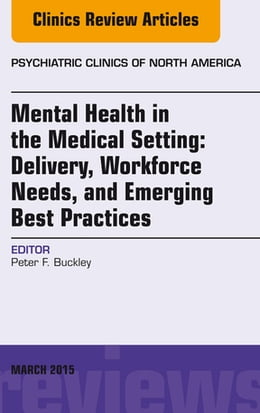 Book Mental Health in the Medical Setting: Delivery, Workforce Needs, and Emerging Best Practices, An… by Peter F. Buckley, MD, MRCPsych