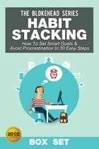 Habit Stacking: How To Set Smart Goals & Avoid Procrastination In 30 Easy Steps (Box Set) by The Blokehead