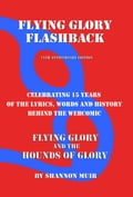 Flying Glory Flashback: 15th Anniversary Edition: Celebrating 15 Years of the Lyrics, Words, and History Behind the Webcomic Flying Glory and the Hounds of Glory 2c9e69d7-dd98-4e50-b80a-c4f1985e6dec
