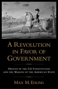 A Revolution in Favor of Government: Origins of the U.S. Constitution and the Making of the…