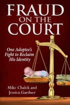 Fraud on the Court: One Adoptee's Fight to Reclaim His Identity by Mike Chalek