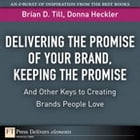 Delivering the Promise of Your Brand: Keeping the Promise. . .and Other Keys to Creating Brands People Love by Brian D. Till