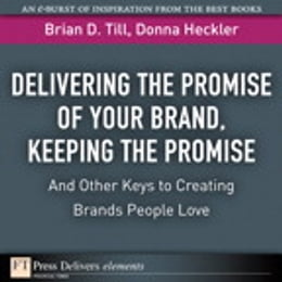 Book Delivering the Promise of Your Brand: Keeping the Promise. . .and Other Keys to Creating Brands… by Brian D. Till