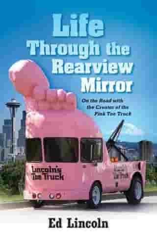 Life Through the Rearview Mirror by Ed Lincoln