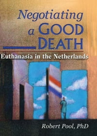 Negotiating a Good Death: Euthanasia in the Netherlands