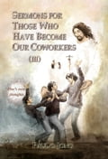 9788928220588 - Paul C. Jong: SERMONS FOR THOSE WHO HAVE BECOME OUR COWORKERS (III) - 도 서