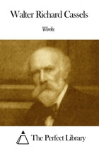 Works of Walter Richard Cassels by Walter Richard Cassels