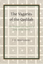 The Vagaries of the Qasidah by J. E. Montgomery by J. E. Montgomery