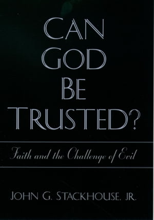 Can God Be Trusted? Faith and the Challenge of Evil