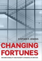 Changing Fortunes: Income Mobility and Poverty Dynamics in Britain by Stephen P. Jenkins