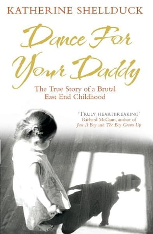 Dance for your Daddy The True Story of a Brutal East End Childhood