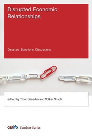 Disrupted Economic Relationships: Disasters, Sanctions, Dissolutions by Enrico Spolaore