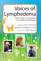 Voices of Lymphedema: Stories, Advice, and Inspiration from Patients and Therapists