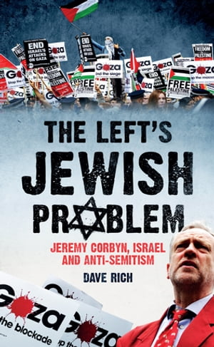 The Left's Jewish Problem Jeremy Corbyn,  Israel and Anti-Semitism