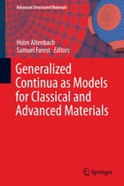 Generalized Continua as Models for Classical and Advanced Materials by Holm Altenbach
