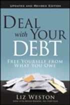 Deal with Your Debt: Free Yourself from What You Owe, Updated and Revised by Liz Weston
