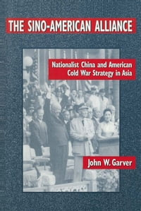 The Sino-American Alliance: Nationalist China and American Cold War Strategy in Asia: Nationalist…