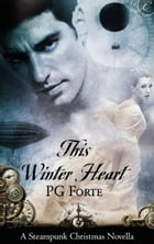 This Winter Heart: A Steampunk Christmas Novella by PG Forte