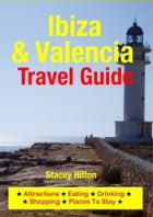 Ibiza & Valencia Travel Guide: Attractions, Eating, Drinking, Shopping & Places To Stay by Stacey Hilton