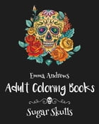 Adult Coloring Books: Sugar Skulls by Emma Andrews