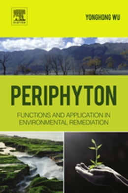 Book Periphyton: Functions and Application in Environmental Remediation by Yonghong Wu