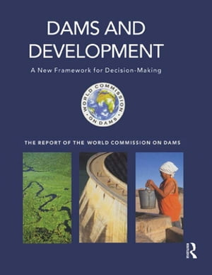 Dams and Development A New Framework for Decision-making - The Report of the World Commission on Dams