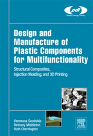 Design and Manufacture of Plastic Components for Multifunctionality Structural Composites,  Injection Molding,  and 3D Printing