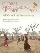 Global Monitoring Report 2008: MDGs And The Environment: Agenda For Inclusive And Sustainable Development by World Bank