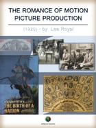 The Romance of Motion Picture Production by Lee Royal