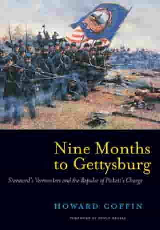 Nine Months to Gettysburg: Stannard's Vermonters and the Repulse of Pickett's Charge by Howard Coffin